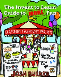 NEW BOOK – The Invent to Learn Guide to MORE Fun
